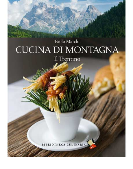 Cucina di montagna - il Trentino - Libro di Marchi, Paolo ...