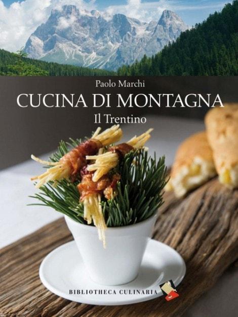 Cucina di montagna il trentino libro di paolo marchi - Cucina di montagna ...
